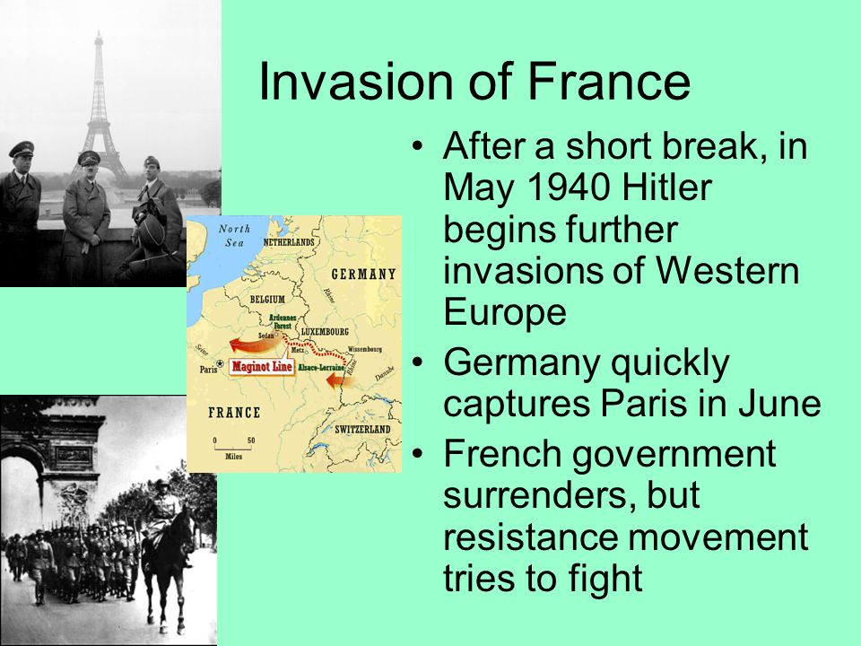 Invasion of France After a short break, in May 1940 Hitler begins further invasions of Western Europe.
