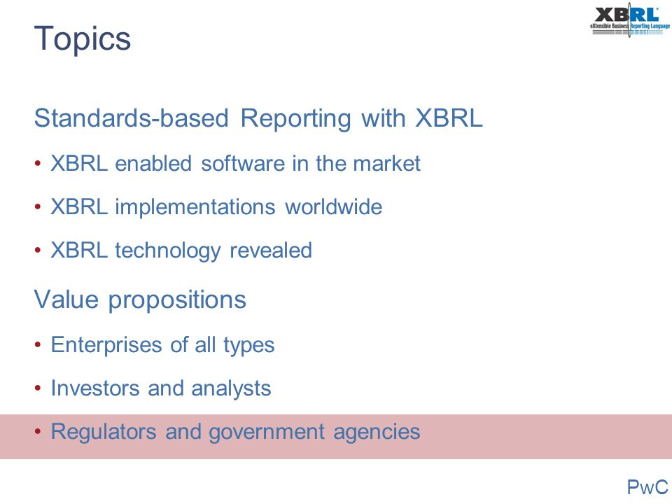 Topics Standards-based Reporting with XBRL Value propositions