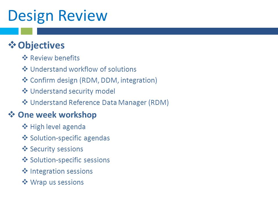 Design Review Objectives One week workshop Review benefits