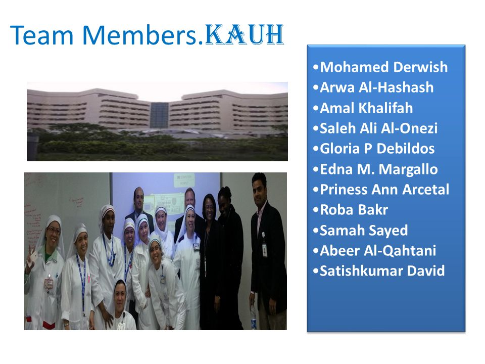 * Team Members.KAUH. Mohamed Derwish Arwa Al-Hashash Amal Khalifah