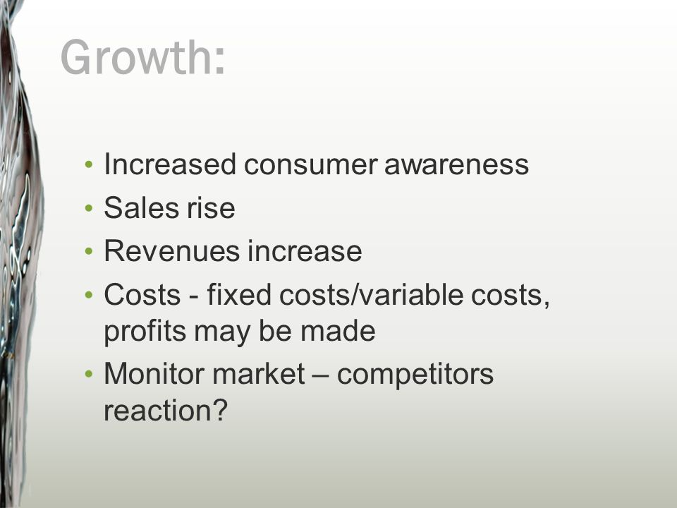 Growth: Increased consumer awareness Sales rise Revenues increase