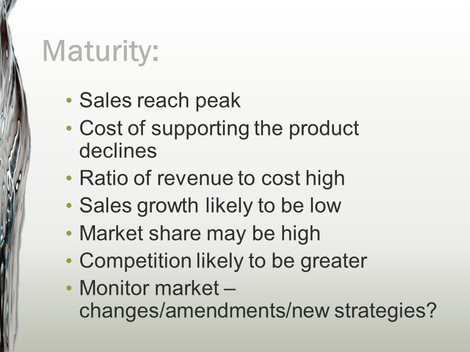 Maturity: Sales reach peak Cost of supporting the product declines
