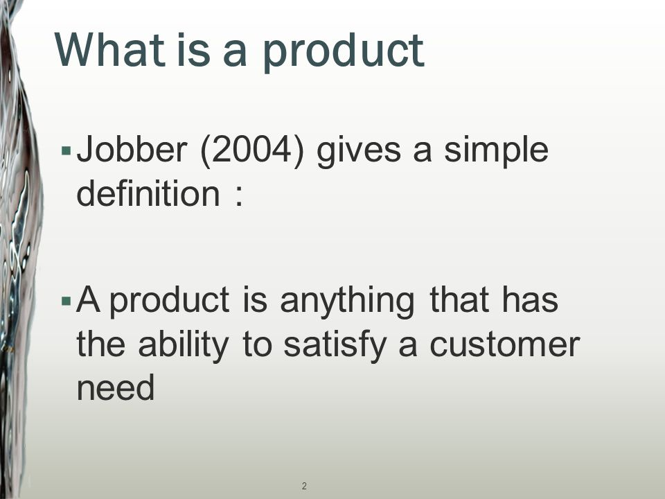 What is a product Jobber (2004) gives a simple definition :