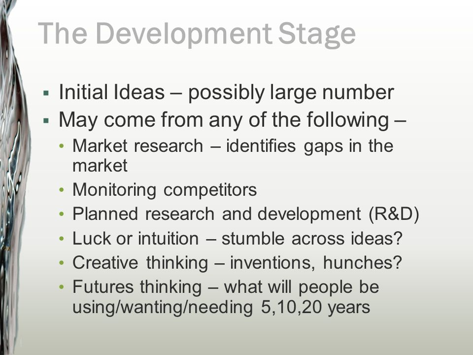 The Development Stage Initial Ideas – possibly large number