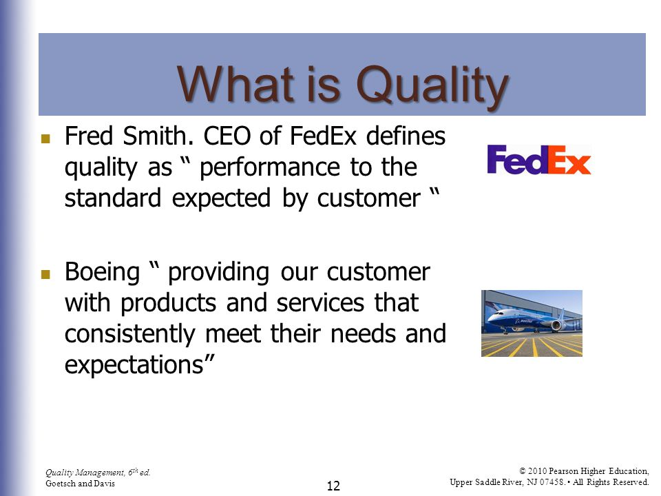 What is Quality Fred Smith. CEO of FedEx defines quality as performance to the standard expected by customer
