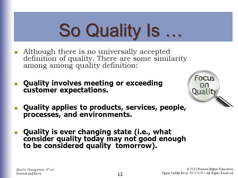 So Quality Is … Although there is no universally accepted definition of quality. There are some similarity among among quality definition: