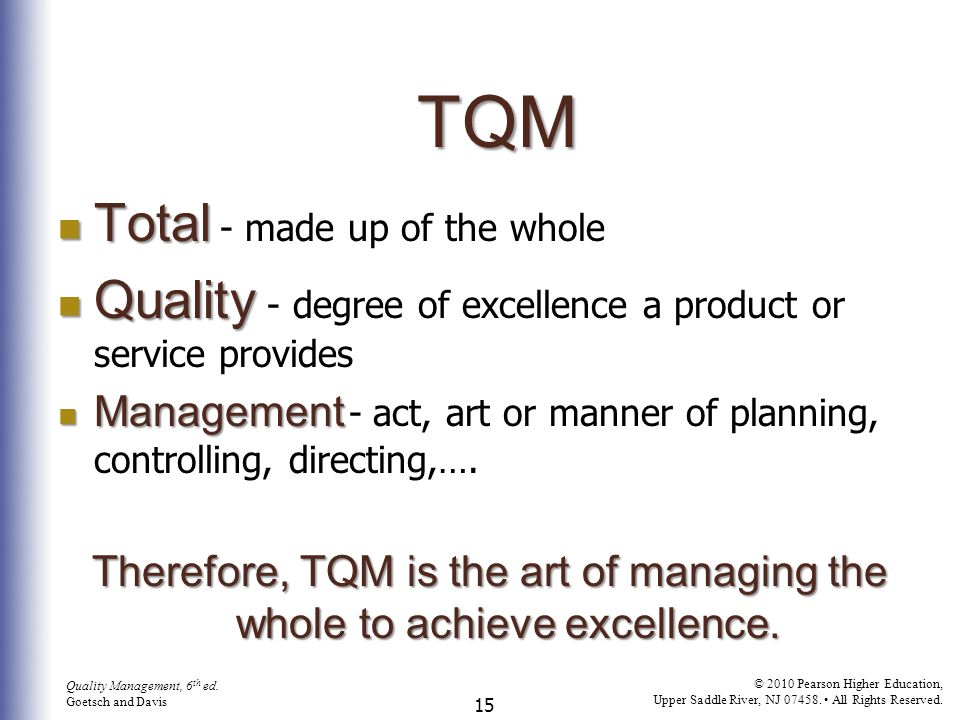 Therefore, TQM is the art of managing the whole to achieve excellence.