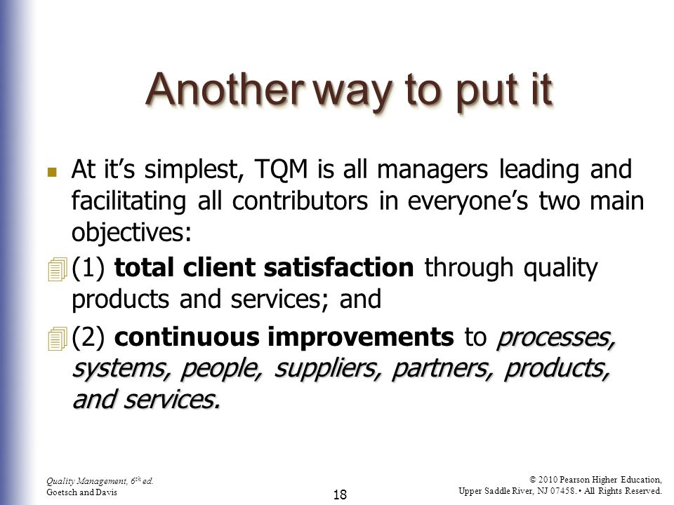 Another way to put it At it's simplest, TQM is all managers leading and facilitating all contributors in everyone's two main objectives: