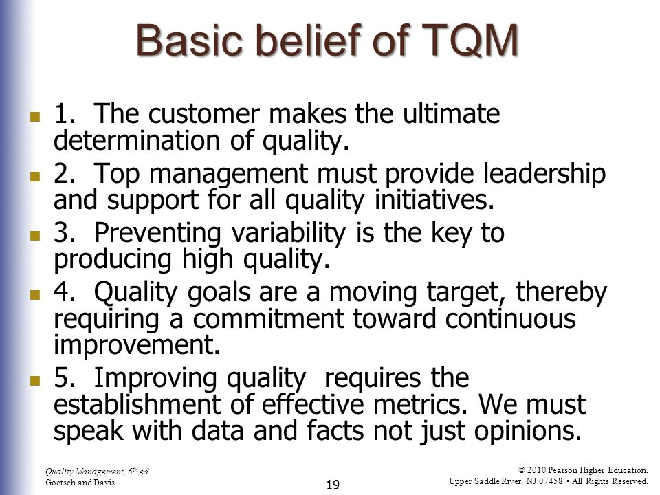 Basic belief of TQM 1. The customer makes the ultimate determination of quality.