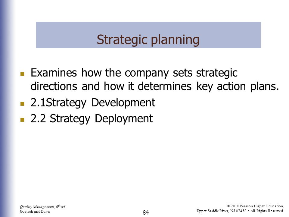Strategic planning Examines how the company sets strategic directions and how it determines key action plans.
