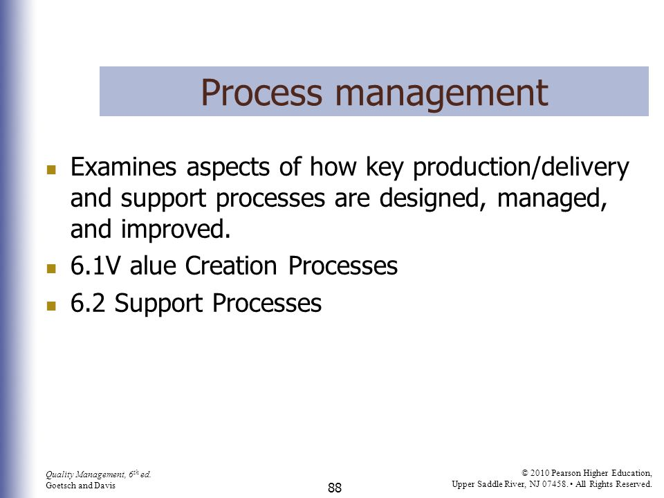 Process management Examines aspects of how key production/delivery and support processes are designed, managed, and improved.