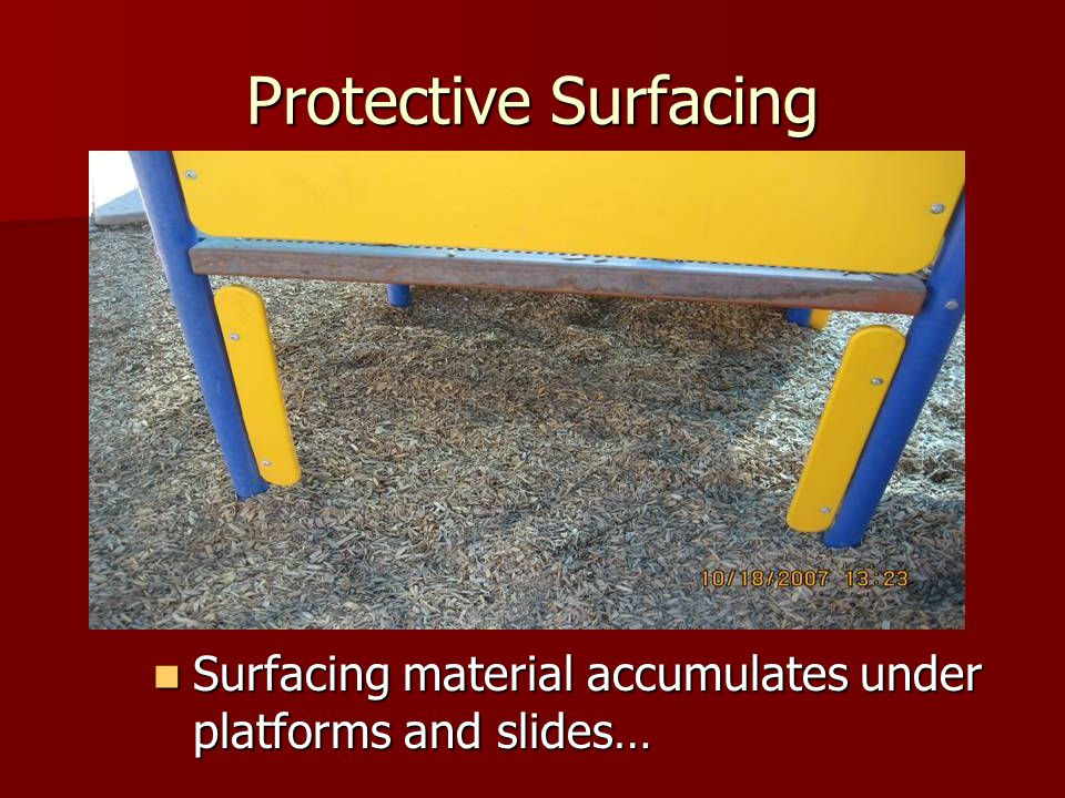 Protective Surfacing Surfacing material accumulates under platforms and slides…