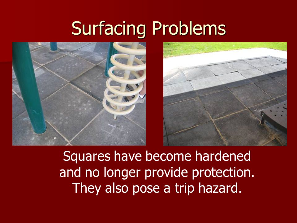 Surfacing Problems Squares have become hardened and no longer provide protection.