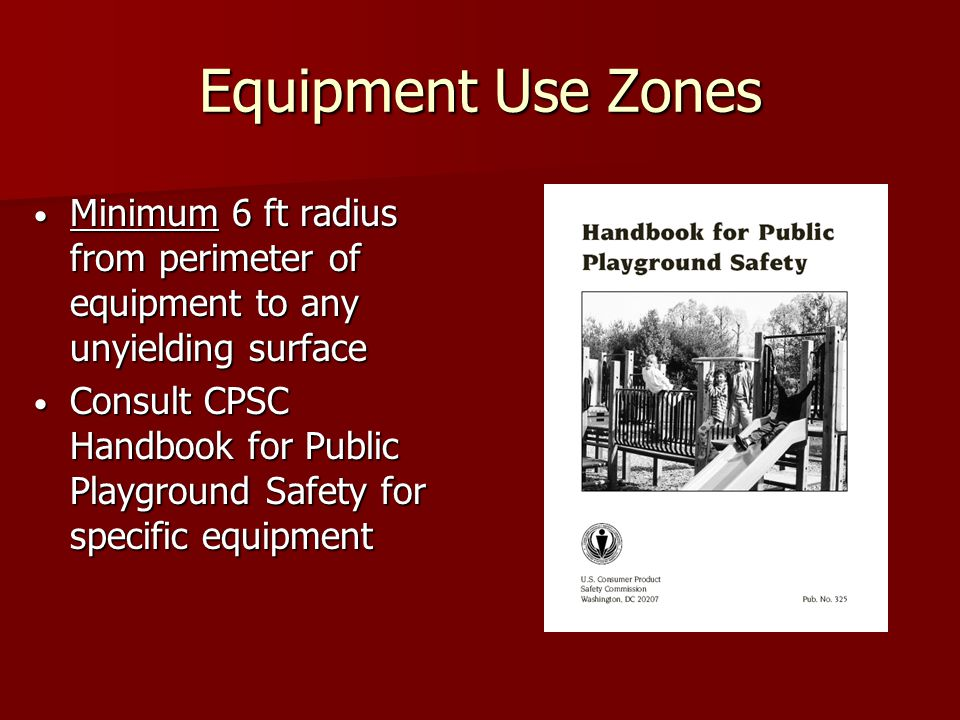 Equipment Use Zones Minimum 6 ft radius from perimeter of equipment to any unyielding surface.