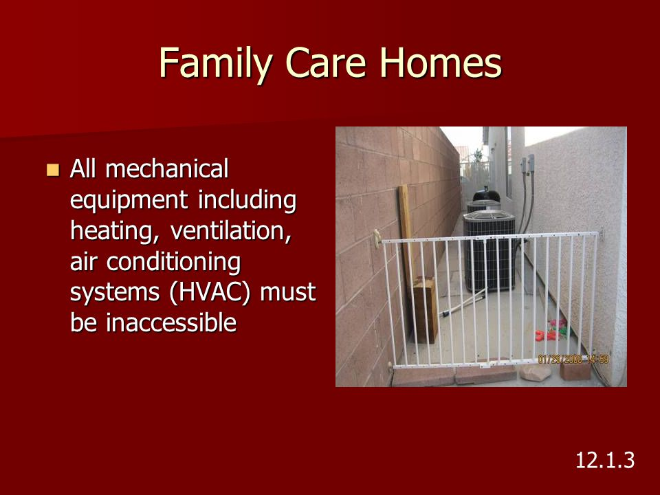 Family Care Homes All mechanical equipment including heating, ventilation, air conditioning systems (HVAC) must be inaccessible.