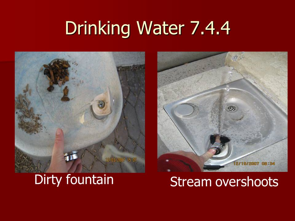 Drinking Water 7.4.4 Dirty fountain Stream overshoots