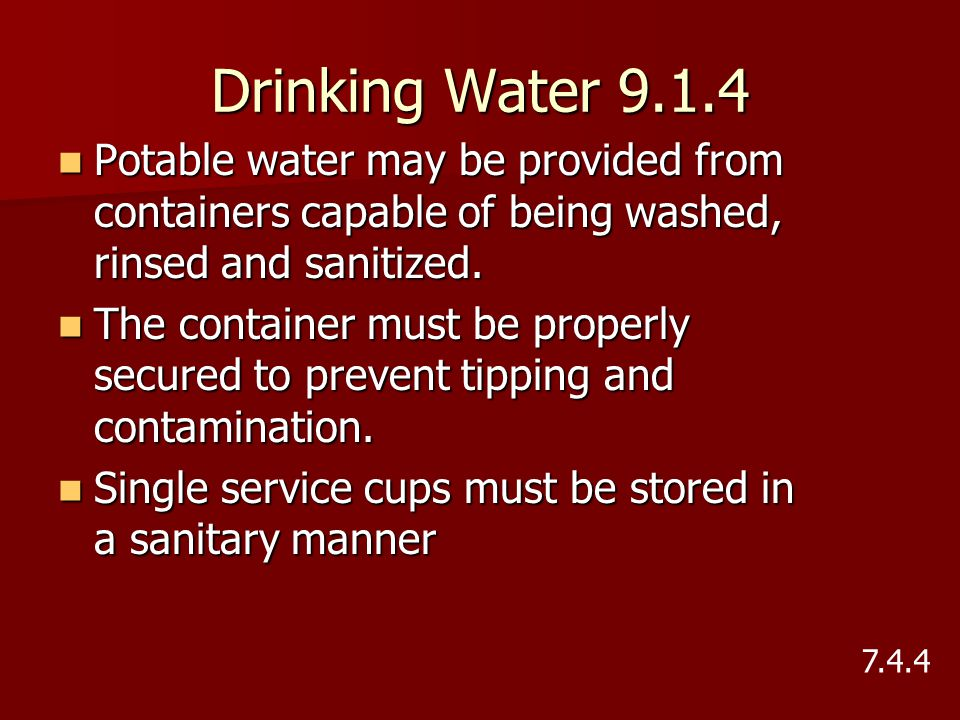 Drinking Water 9.1.4 Potable water may be provided from containers capable of being washed, rinsed and sanitized.