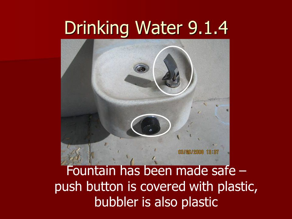 Drinking Water 9.1.4 Fountain has been made safe –