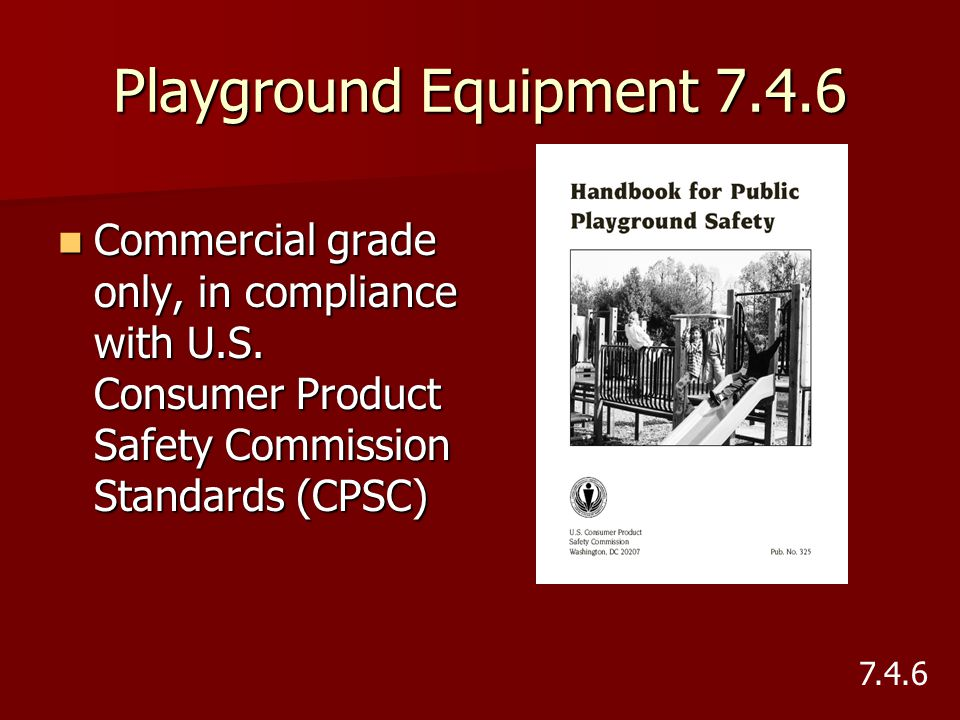 Playground Equipment 7.4.6 Commercial grade only, in compliance with U.S. Consumer Product Safety Commission Standards (CPSC)