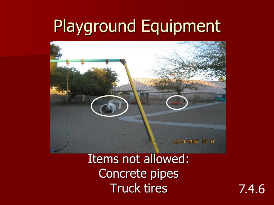 Playground Equipment Items not allowed: Concrete pipes Truck tires