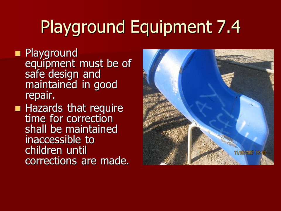 Playground Equipment 7.4 Playground equipment must be of safe design and maintained in good repair.