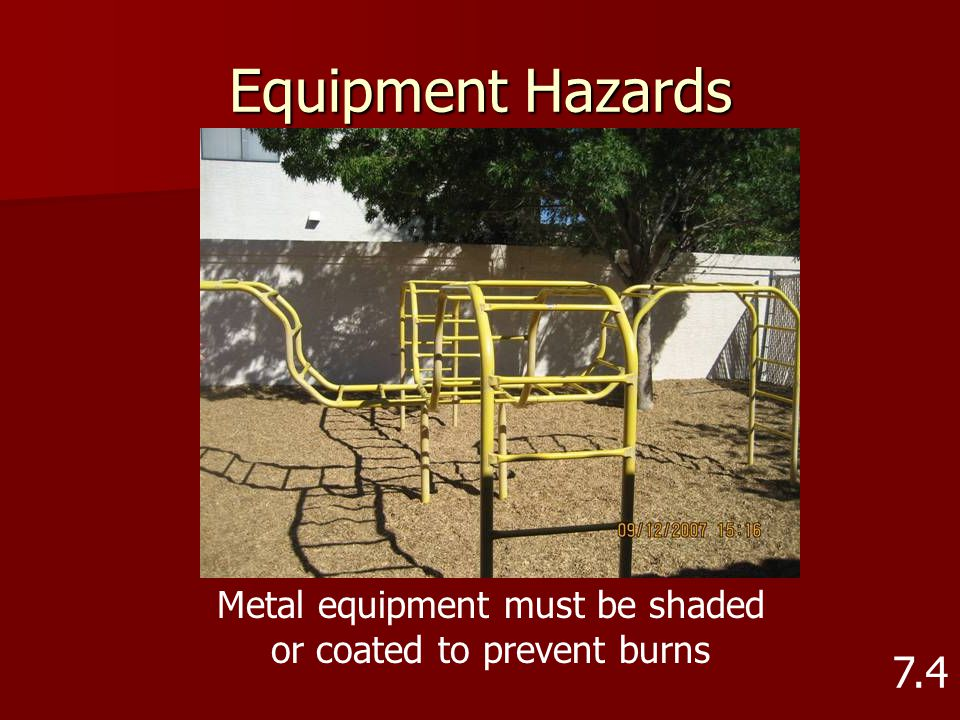 Equipment Hazards 7.4 Metal equipment must be shaded