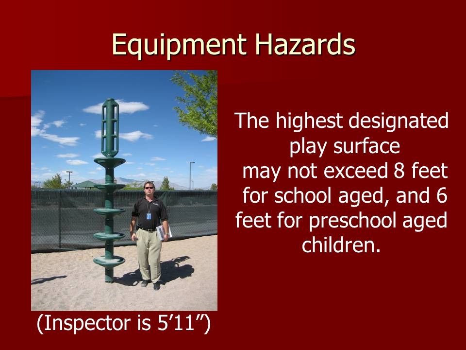 Equipment Hazards The highest designated play surface