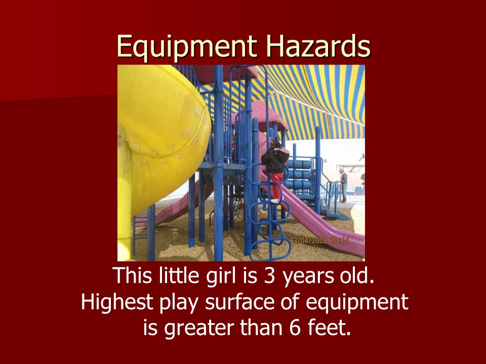 Equipment Hazards This little girl is 3 years old.