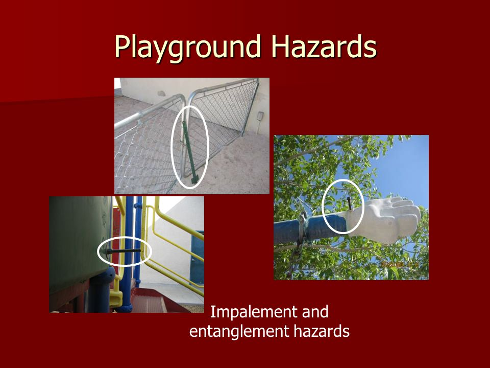 Playground Hazards Impalement and entanglement hazards
