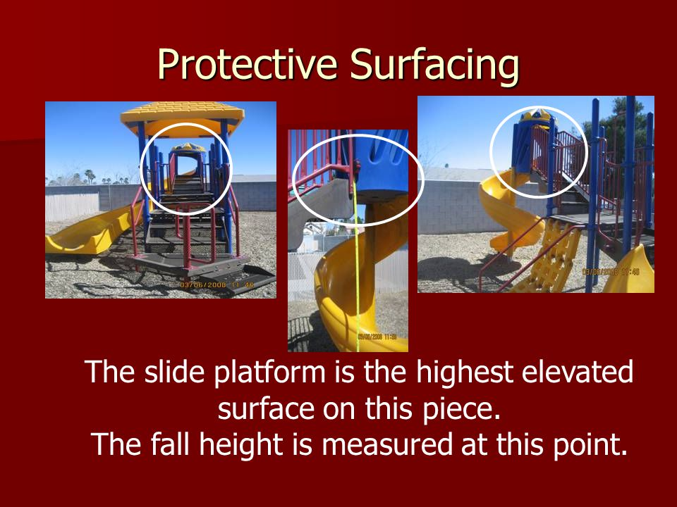 Protective Surfacing The slide platform is the highest elevated