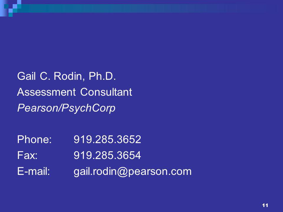 Gail C. Rodin, Ph.D. Assessment Consultant. Pearson/PsychCorp. Phone: 919.285.3652. Fax: 919.285.3654.