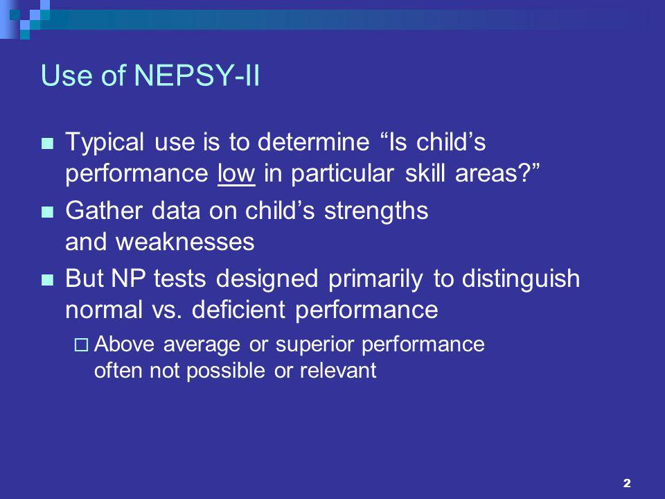 Use of NEPSY-II Typical use is to determine Is child's performance low in particular skill areas