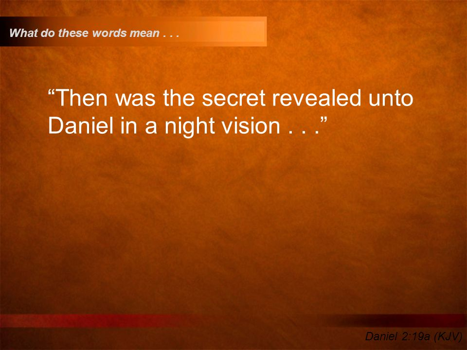 Then was the secret revealed unto Daniel in a night vision . . .