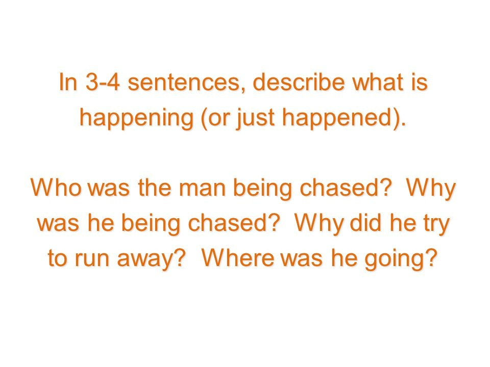 In 3-4 sentences, describe what is happening (or just happened)
