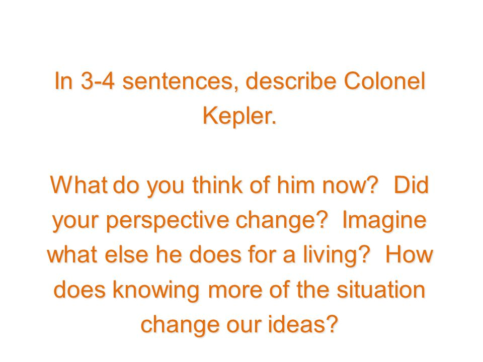 In 3-4 sentences, describe Colonel Kepler. What do you think of him now.
