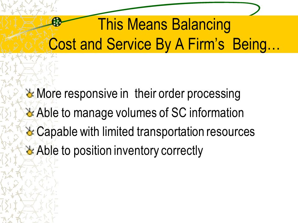 This Means Balancing Cost and Service By A Firm's Being…
