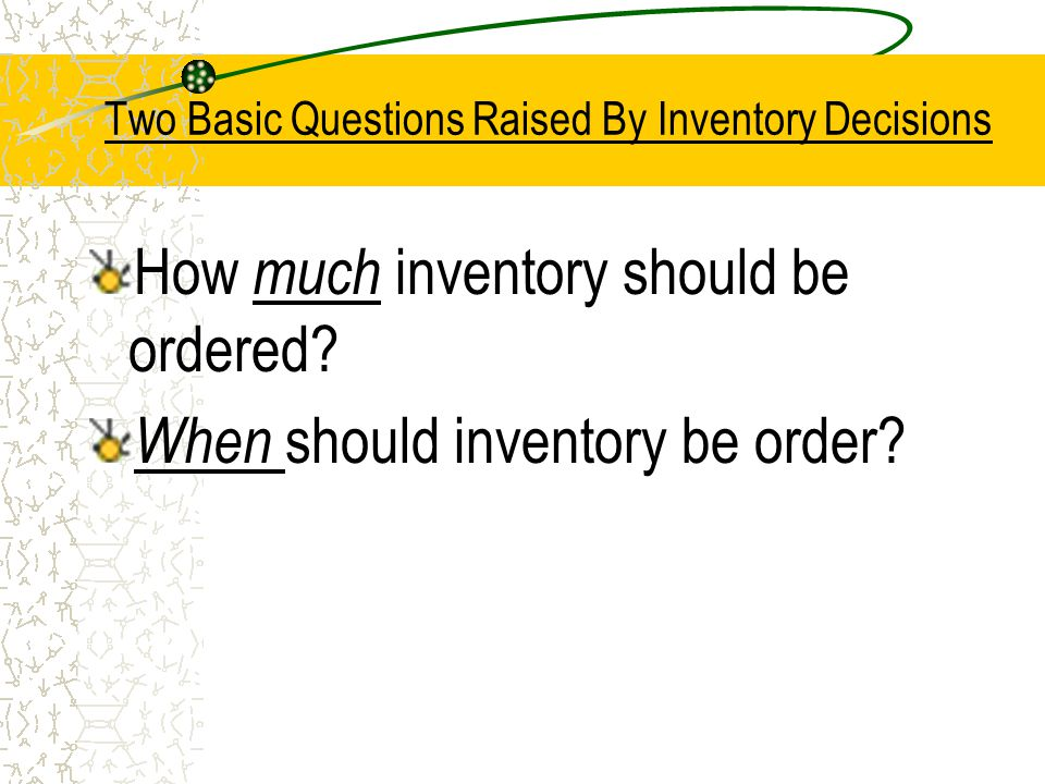 Two Basic Questions Raised By Inventory Decisions