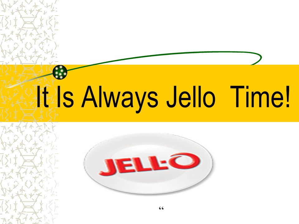 It Is Always Jello Time!