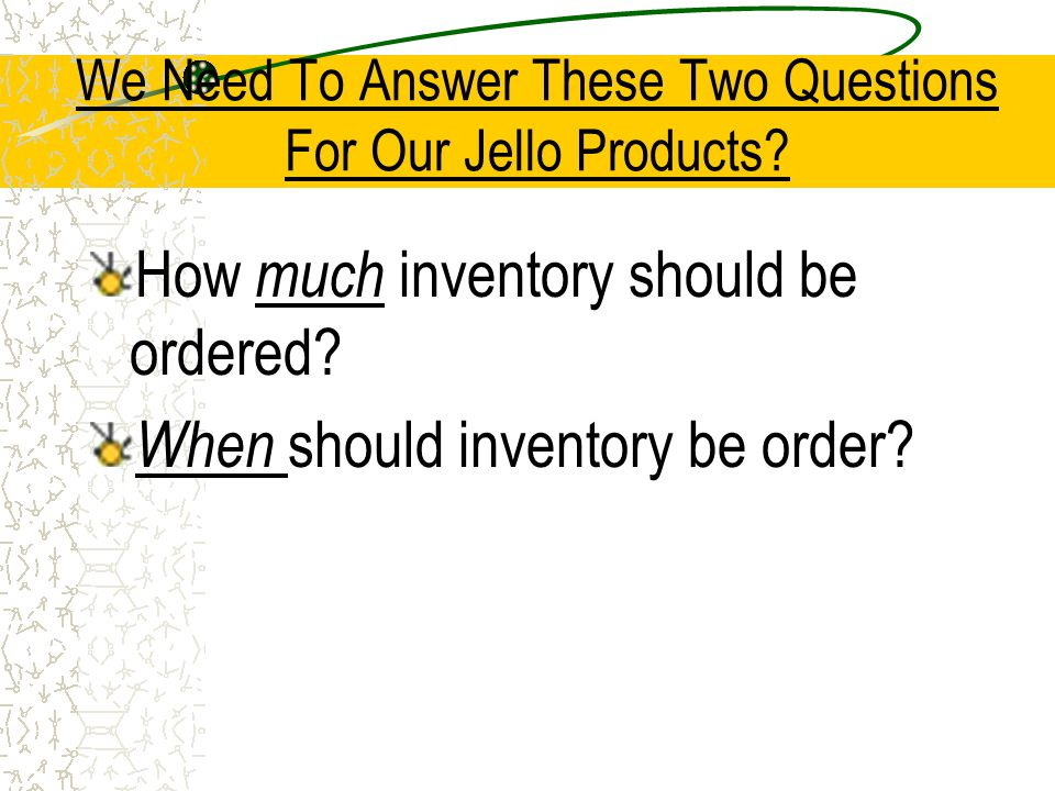 We Need To Answer These Two Questions For Our Jello Products