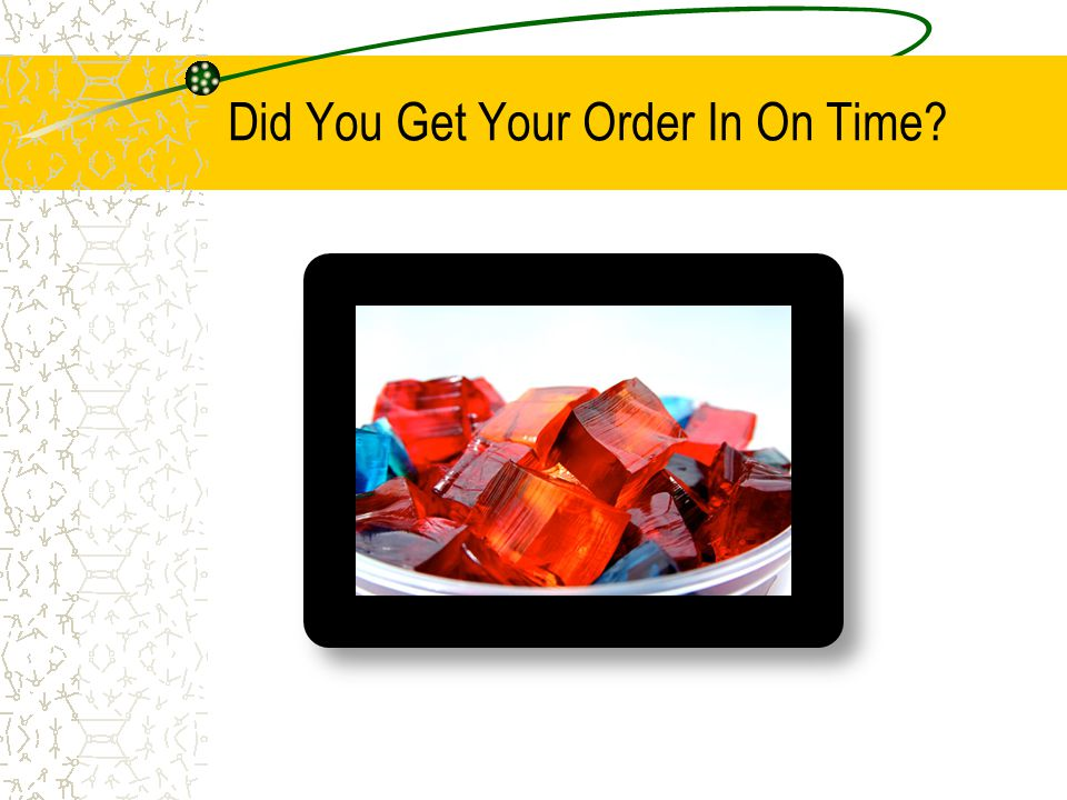 Did You Get Your Order In On Time