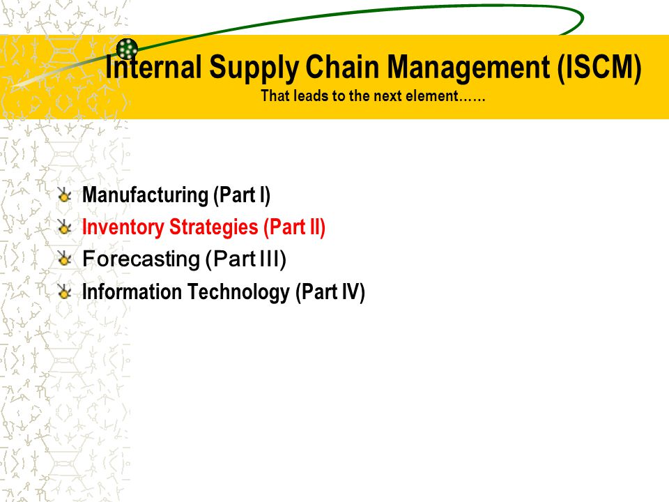 Internal Supply Chain Management (ISCM) That leads to the next element……