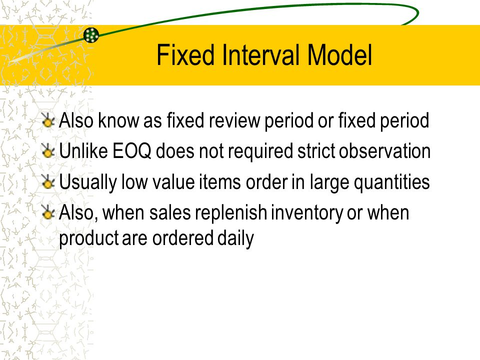 Fixed Interval Model Also know as fixed review period or fixed period