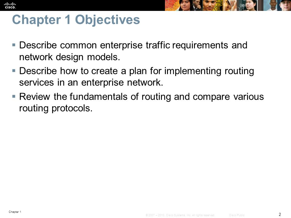Chapter 1 Objectives Describe common enterprise traffic requirements and network design models.