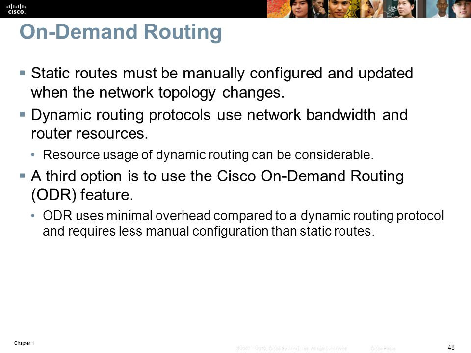 On-Demand Routing Static routes must be manually configured and updated when the network topology changes.