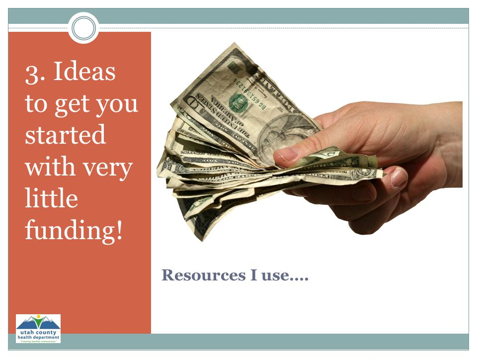 3. Ideas to get you started with very little funding!