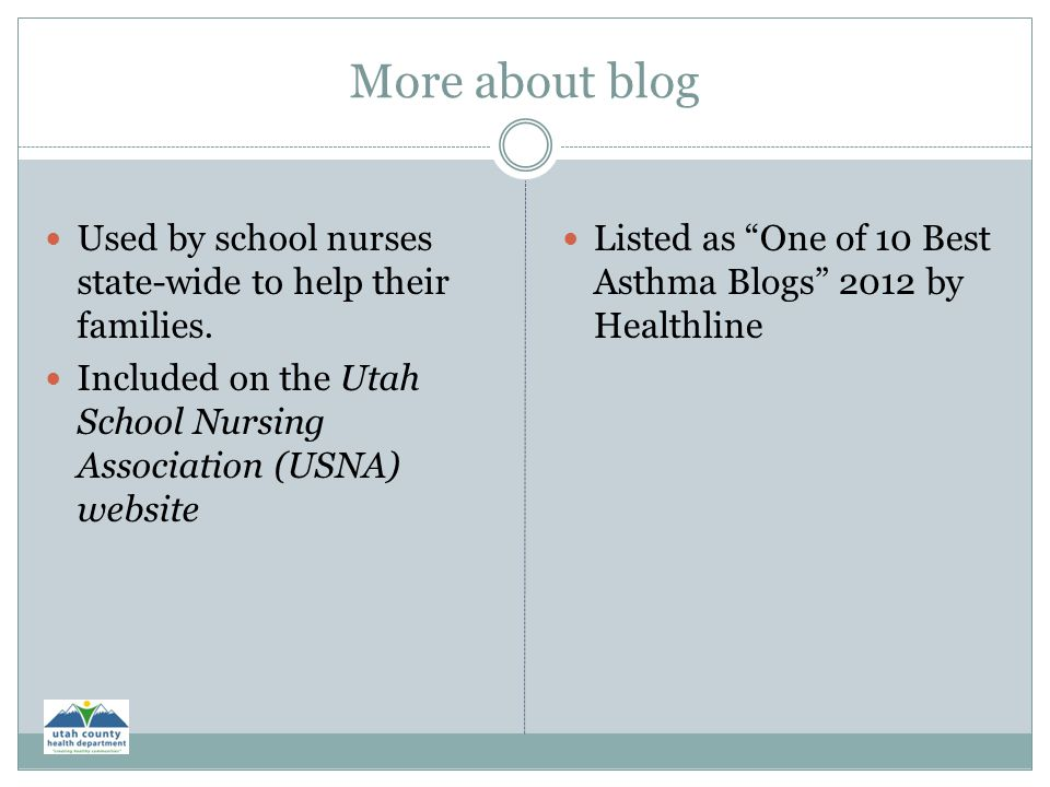 More about blog Used by school nurses state-wide to help their families. Included on the Utah School Nursing Association (USNA) website.