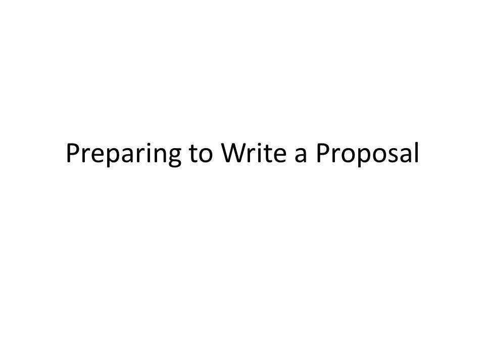 Preparing to Write a Proposal