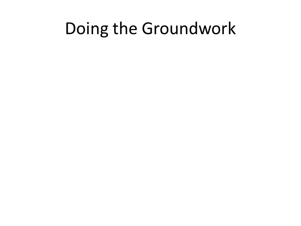Doing the Groundwork