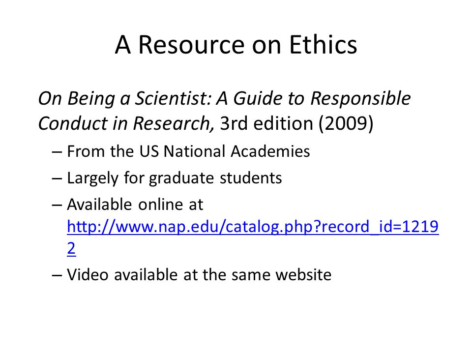 A Resource on Ethics On Being a Scientist: A Guide to Responsible Conduct in Research, 3rd edition (2009)