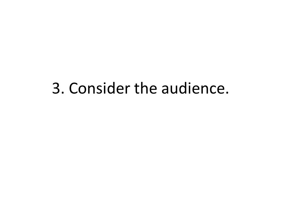 3. Consider the audience.